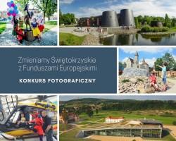 Zmieniamy Świętokrzyskie z Funduszami Europejskimi – konkurs fotograficzny